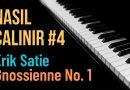 Nasıl Çalınır #4 – Erik Satie – Gnossienne No. 1